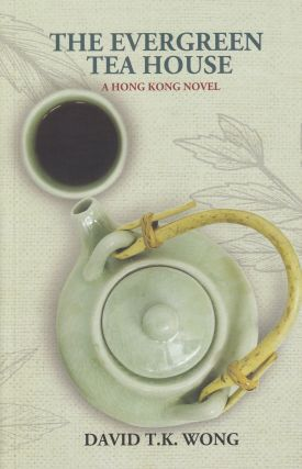 The Evergreen Tea House: A Hong Kong Novel. David T. K. Wong
