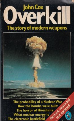 Overkill: The Story of Modern Weapons. John Cox