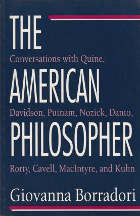 The American Philosopher: Conversations with Quine, Davidson, Putnam, Nozick, Danto, Rorty,...