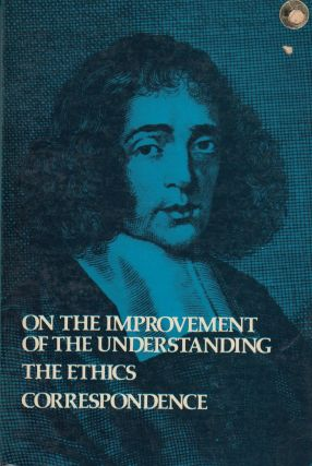 On The Improvement of the Understanding, The Ethics, Correspondence. Benedict De Spinoza