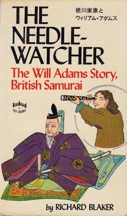 The Needle-Watcher: The Will Adams Story, British Samurai. Richard Blaker