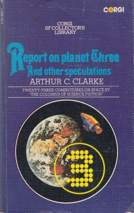 Report on Planet Three and Other Speculations. Arthur C. Clarke.