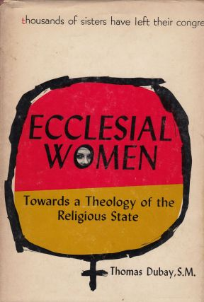 Ecclesial Women: Towards a Theology of the Religious State. S. M. Thomas Dubay