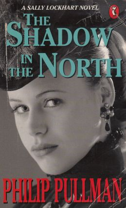 The Shadow in the North: A Sally Lockhart Mystery. Philip Pullman