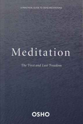 Meditation: The First and Last Freedom. Osho