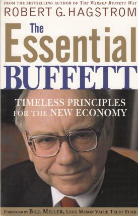 The Essential Buffett: Timeless Principles for the New Economy. Robert G. Hagstrom