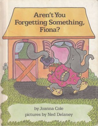 Aren't you Forgetting Something Fiona? Joanna Cole