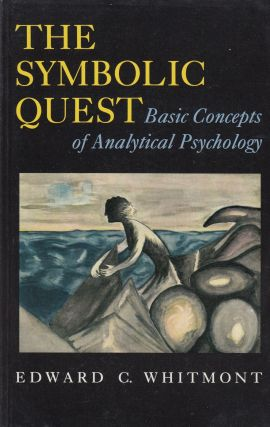 The Symbolic Quest: Basic Concepts of Analytical Psychology. Edward C. Whitmont