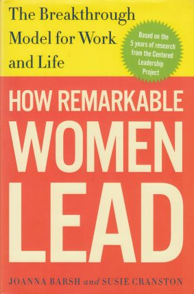 How Remarkable Women Lead: The Breakthrough Model for Work and Life. Susie Cranston Joanna Barsh