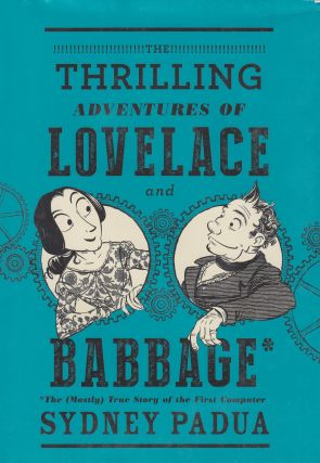 The Thrilling Adventures of Lovelace and Babbage. Sydney Padua