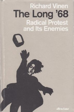 The Long '68: Radical Protest and Its Enemies. Richard Vinen
