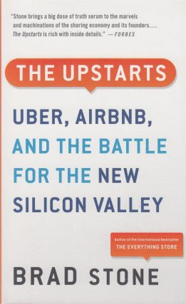 The Upstarts: How Uber, Airbnb, and the Killer Companies of the New Silicon Valley Are Changing...