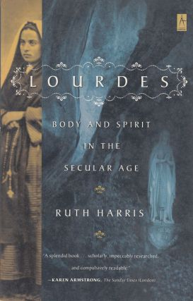 Lourdes: Body and Spirit in the Secular Age. Ruth Harris