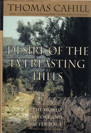 Desire of the Everlasting Hills: The World Before and After Jesus. Thomas Cahill