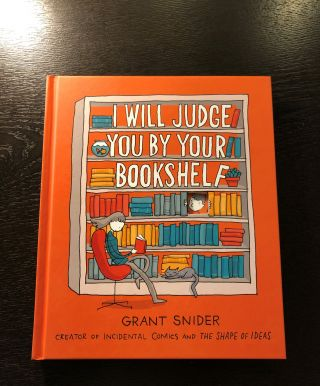 I Will Judge You By Your Bookshelf. Grant Snider