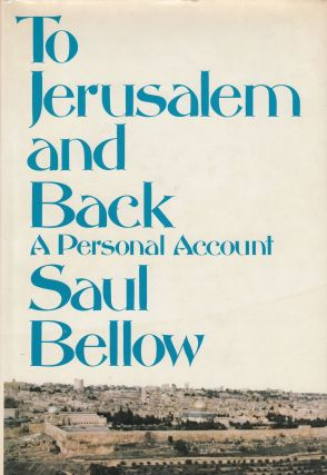 To Jerusalem and Back: A Personal Account. Saul Bellow