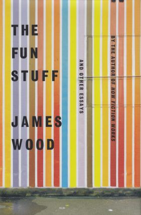 The Fun Stuff and Other Essays. James Wood