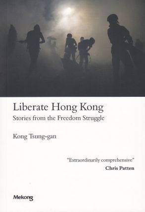 Liberate Hong Kong: Stories from the Freedom Struggle. Kong Tsung-gan