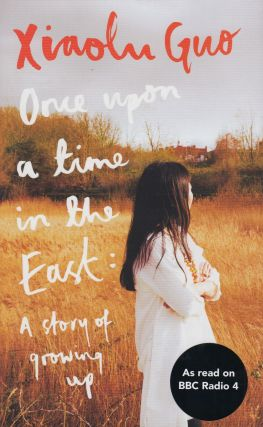 Once Upon a Time in the East: A Story of Growing Up. Xiaolu Guo 郭小橹