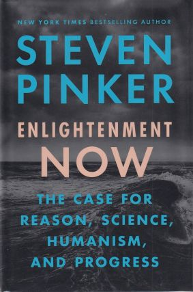 Enlightenment Now: The Case for Reason, Science, Humanism, and Progress. Steven Pinker