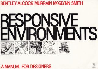 Responsive Environments: A Manual for Designers. Graham Smith Sue McGlynn, Ian Bentley, Paul...