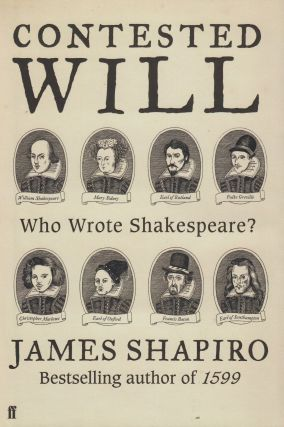 Contested Will: Who Wrote Shakespeare? James Shapiro