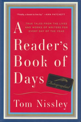 A Reader's Book of Days: True Tales From the Lives and Works of Writers for Every Day of the...