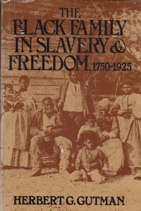 The Black Family in Slavery and Freedom, 1750-1925. Herbert G. Gutman