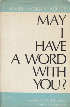 May I Have a Word With You? (A B'nai B'rith Book). Rabbi Morris Adler