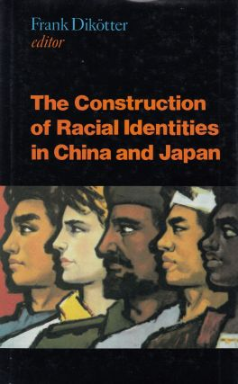 The Construction of Racial Identities in China and Japan. Frank Dikotter