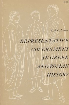 Representative Government in Greek and Roman History. J A. O. Larsen
