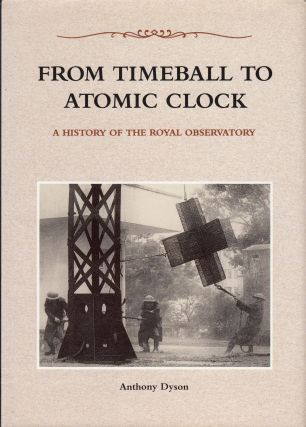 From Timeball to Atomic Clock: A History of the Royal Observatory. Anthony Dyson