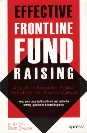 Effective Frontline Fund Raising: A Guide for Nonprofits, Political Candidates and Advocacy...