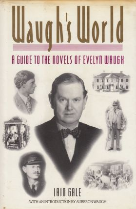 Waugh's World: A Guide to the Novels of Evenlyn Waugh. Iain Gale