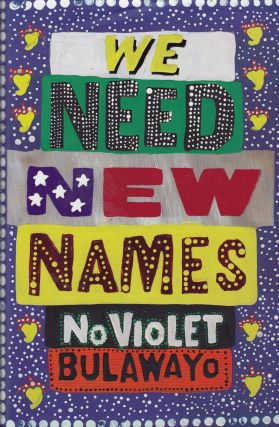 We Need New Names. NoViolet Bulawayo