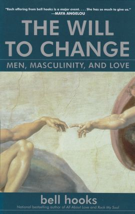The Will to Change: Men, Masculinity, and Love. Bell Hooks