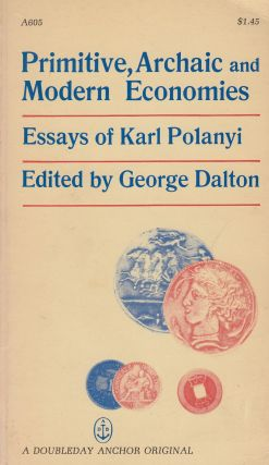 Primitive, Archaic and Modern Economies: Essays of Karl Polanyi. Karl Polanyi