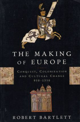 The Making of Europe: Conquest, Colonization and Cultural Change 950-1350. Robert Bartlett
