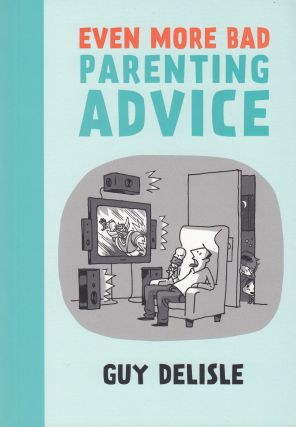 Even More Bad Parenting Advice. Guy Delisle