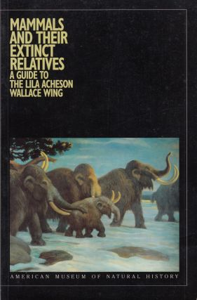 Mammals and their Extinct Relatives: A Guide to the Lila Acheson Wallace Wing. American Museum of...