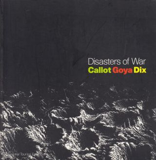 Disasters of War: Callot, Goya, Dix. Juliet Wilson-Bareau Antony Griffiths, John Willett