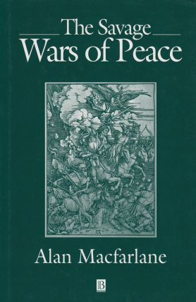 The Savage Wars of Peace: England, Japan and the Malthusian Trap. Alan Macfarlane