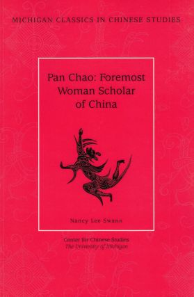 Pan Chao 班昭: Foremost Woman Scholar of China. Nancy Lee Swann