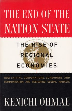 The End of the Nation State: The Rise of Regional Economies. Kenichi Ohmae