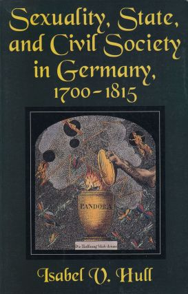 Sexuality, State and Civil Society in Germany, 1700-1815. Isabel V. Hull