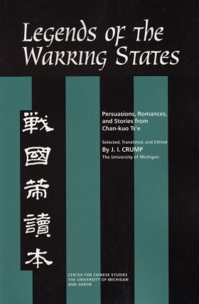 Legends of the Warring States: Persuasions, Romances and Stories from Chan-kuo Ts'e (. J I. Crump