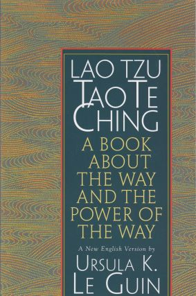 Tao Te Ching: A Book About the Way and the Power of the Way. Ursula Le Guin Lao Tzu