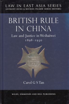 British Rule in China: Law and Justice in Weihaiwei 1989-1930. Carol GS Tan
