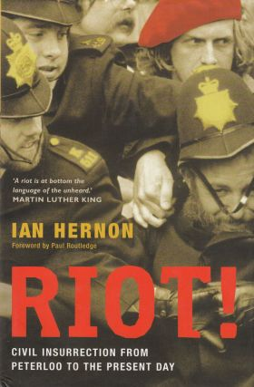 Riot! Civil Insurrection from Peterloo to the Present Day. Ian Hernon