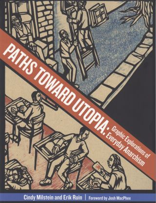 Path Towards Utopia : Graphic Explorations of Everyday Anarchism. Erik Ruin Cindy Milstein